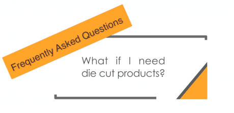 What if I need die cut products